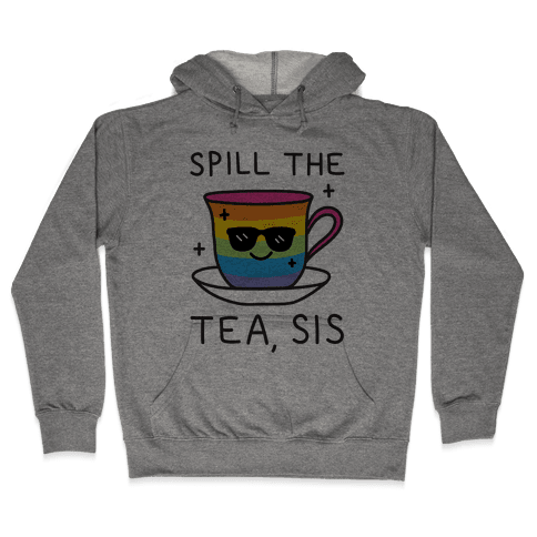 Spill The Tea, Sis LGBTQ+ Pride Hooded Sweatshirt