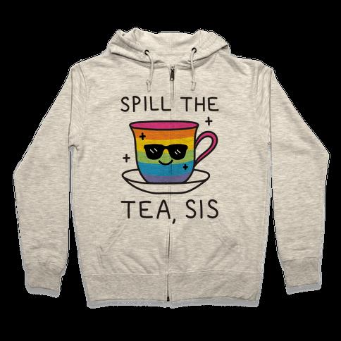 Spill The Tea, Sis LGBTQ+ Pride Zip Hoodie