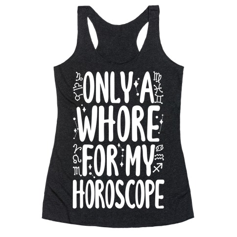Only A Whore for My Horoscope Racerback Tank Top