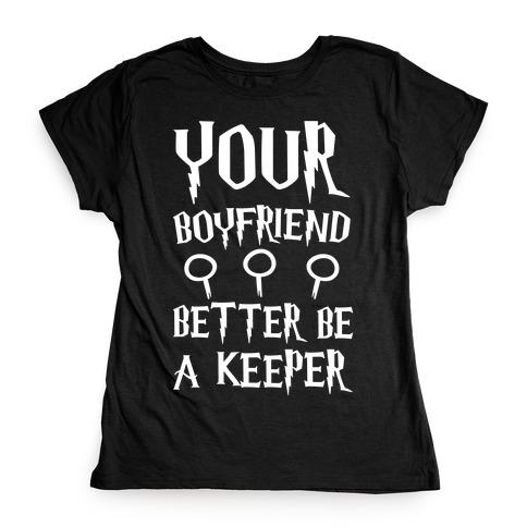 Your Boyfriend Better Be A Keeper Parody White Print Womens T-Shirt