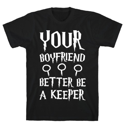 Your Boyfriend Better Be A Keeper Parody White Print Mens T-Shirt
