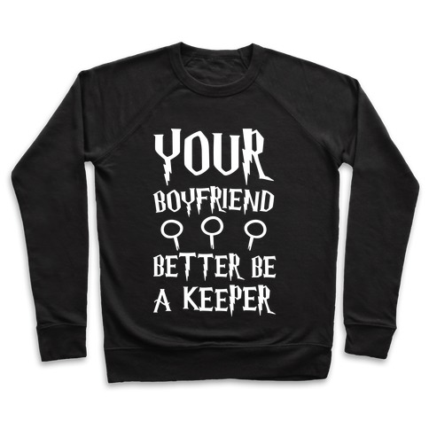 Your Boyfriend Better Be A Keeper Parody White Print Pullover