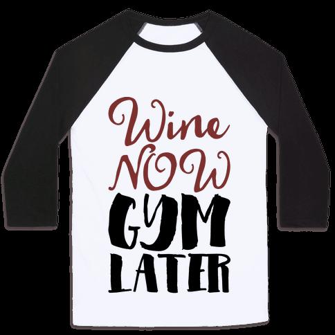 Wine Now Gym Later Baseball Tee