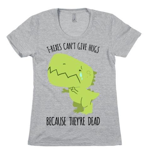 T-Rexes Can't Give Hugs Womens T-Shirt