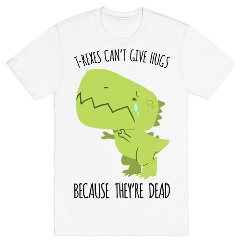 T-Rexes Can't Give Hugs T-Shirt