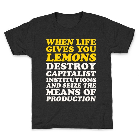 When Life Gives You Lemons Destroy Capitalism White Print Kids T-Shirt