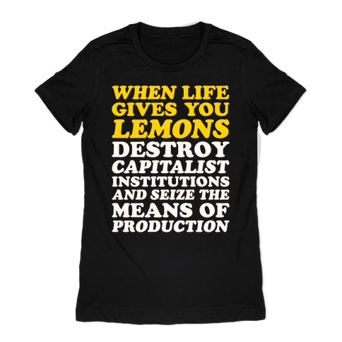 When Life Gives You Lemons Destroy Capitalism White Print Womens T-Shirt