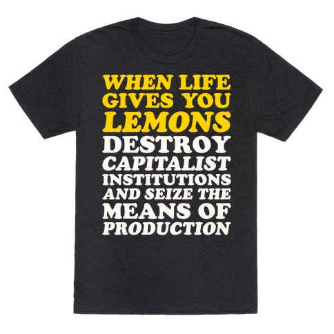 When Life Gives You Lemons Destroy Capitalism White Print T-Shirt