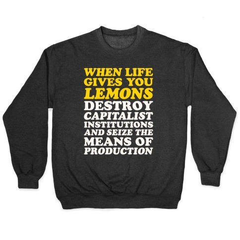 When Life Gives You Lemons Destroy Capitalism White Print Pullover