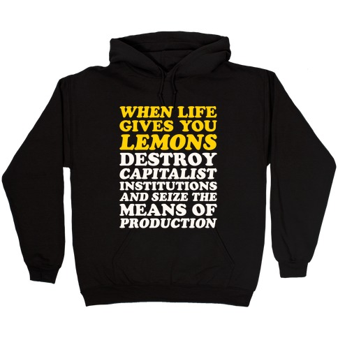 When Life Gives You Lemons Destroy Capitalism White Print Hooded Sweatshirt