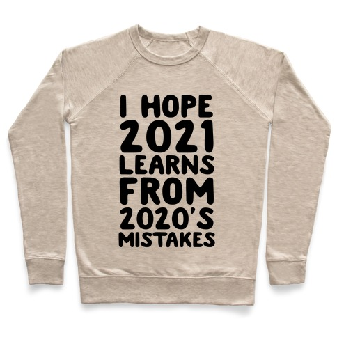 I Hope 2021 Learn's From 2020's Mistakes Pullover