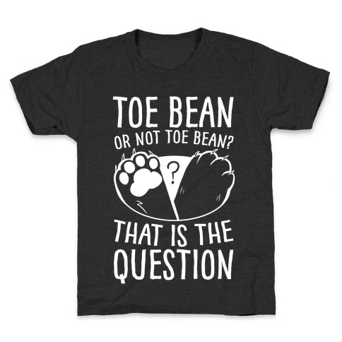 Toe Bean, Or Not To Bean? That Is The Question Kids T-Shirt