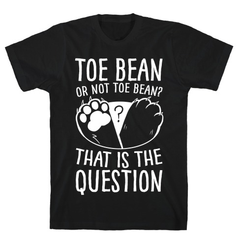 Toe Bean, Or Not To Bean? That Is The Question Mens/Unisex T-Shirt