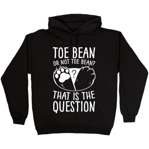 Toe Bean, Or Not To Bean? That Is The Question Hooded Sweatshirt