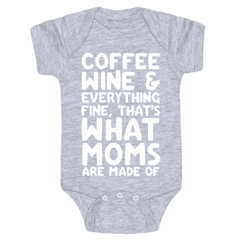 Coffee, Wine & Everything Fine Thats What Moms Are Made Of Baby Onesy