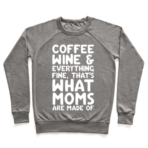 Coffee, Wine & Everything Fine Thats What Moms Are Made Of Pullover