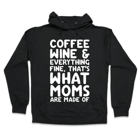 Coffee, Wine & Everything Fine Thats What Moms Are Made Of Hooded Sweatshirt
