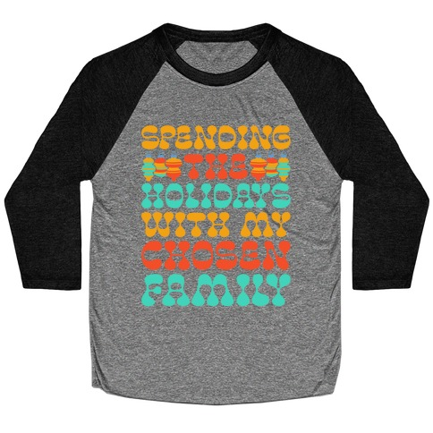 Spending the Holidays With My Chosen Family Baseball Tee
