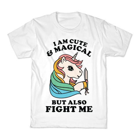 I Am Cute & Magical But Also Fight Me Kids T-Shirt