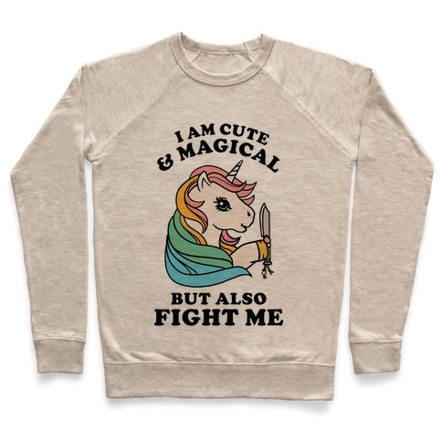 I Am Cute & Magical But Also Fight Me Pullover