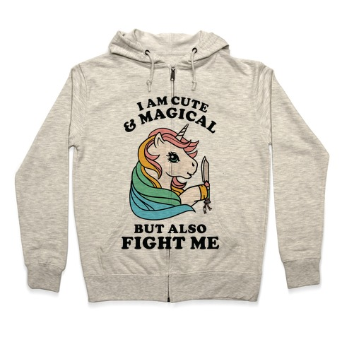 I Am Cute & Magical But Also Fight Me Zip Hoodie