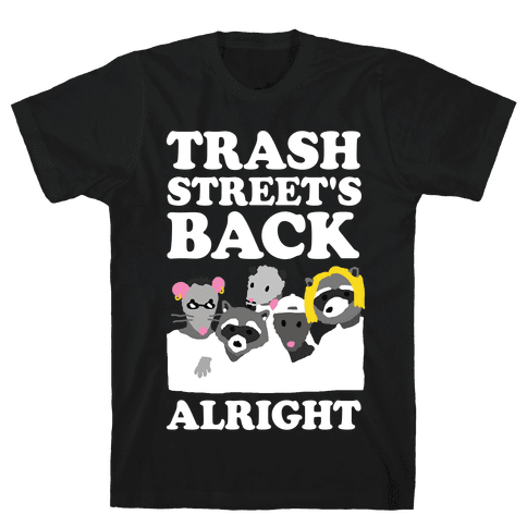 Trash Street's Back Alright Mens T-Shirt