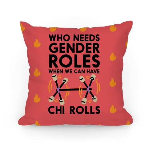 Who Needs Gender Roles When We Can Have Chi Rolls Pillow