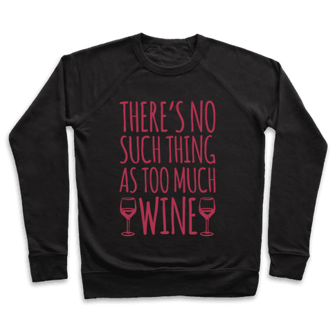 There's No Such Thing As Too Much Wine White Print Pullover