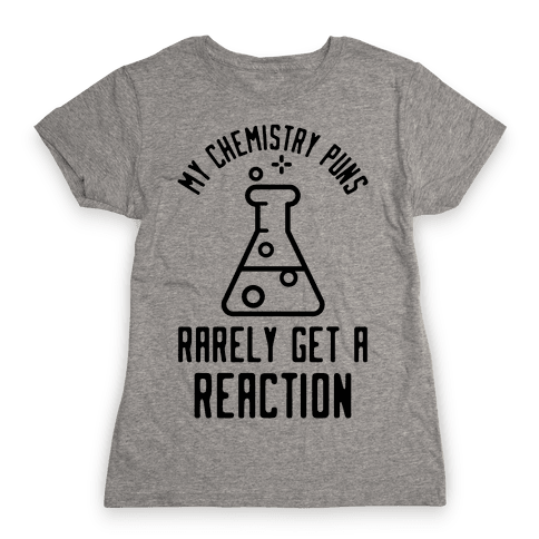My Chemistry Puns Womens T-Shirt