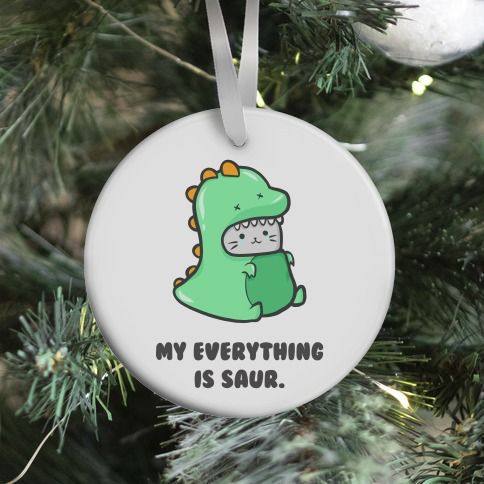 My Everything Is Saur Ornament