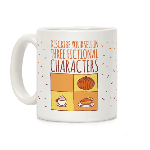 Describe Yourself In Three Fictional Characters Coffee Mug