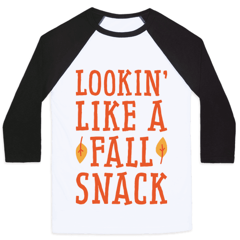 Lookin' Like A Fall Snack Baseball Tee