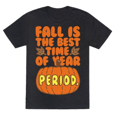Fall Is The Best Time of Year Period White Print T-Shirt