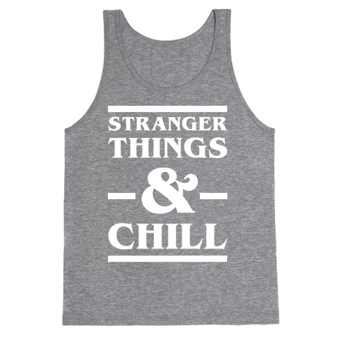 Stranger Things and Chill Tank Top