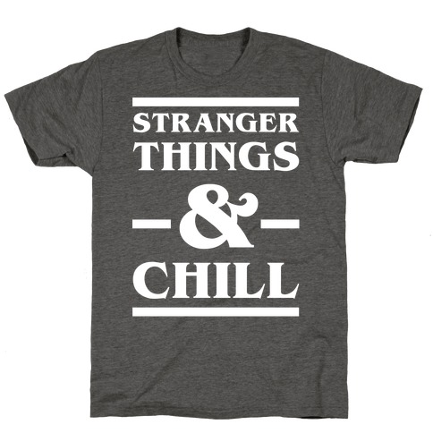 Stranger Things and Chill T-Shirt