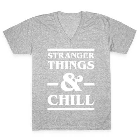Stranger Things and Chill V-Neck Tee Shirt