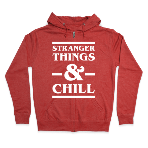 Stranger Things and Chill Zip Hoodie