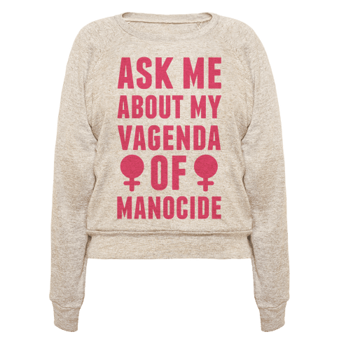 Ask My About My Vagenda Of Manocide