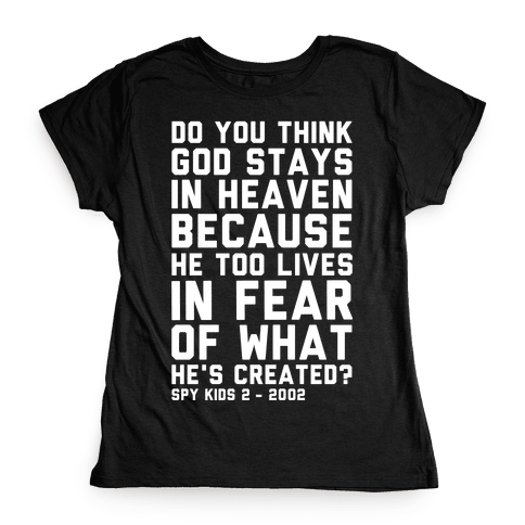Do You Think God Stays in Heaven Spy Kids Womens T-Shirt