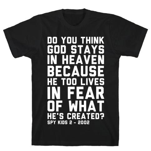 Do You Think God Stays in Heaven Spy Kids T-Shirt