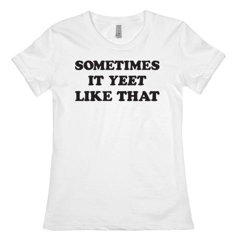 Sometimes It Yeet Like That Womens T-Shirt