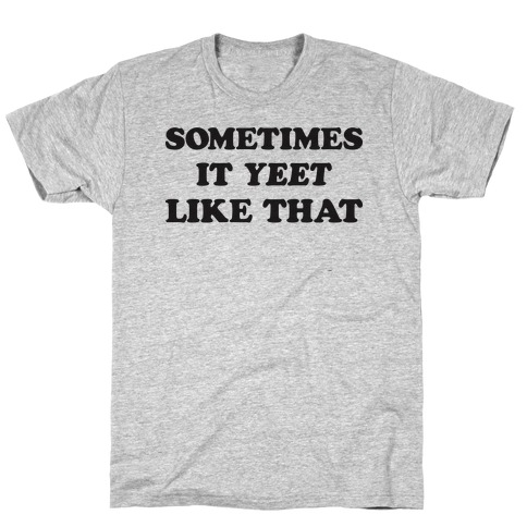 Sometimes It Yeet Like That T-Shirt