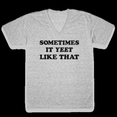 Sometimes It Yeet Like That V-Neck Tee Shirt