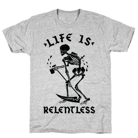 Life Is Relentless Skeleton Drinking Coffee T-Shirt