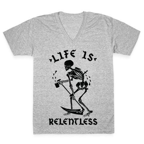 Life Is Relentless Skeleton Drinking Coffee V-Neck Tee Shirt