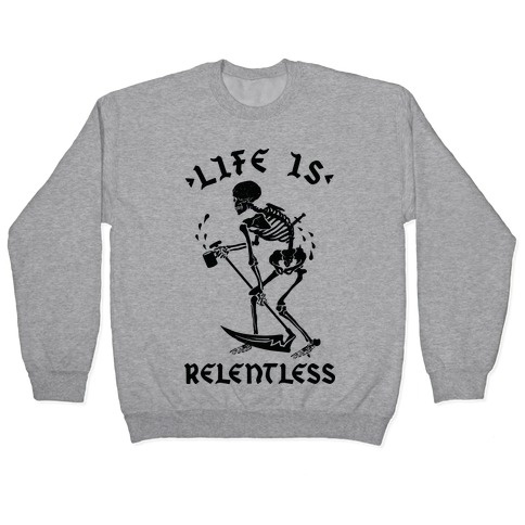 Life Is Relentless Skeleton Drinking Coffee Pullover