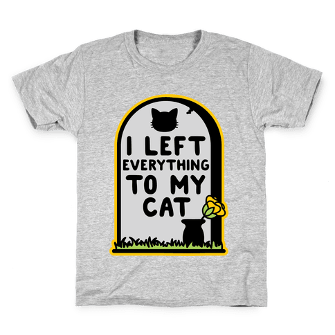 I Left Everything to my Cat Kids T-Shirt