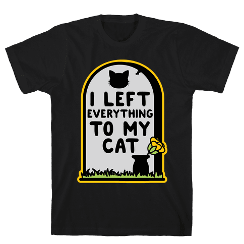 I Left Everything to my Cat  Mens T-Shirt