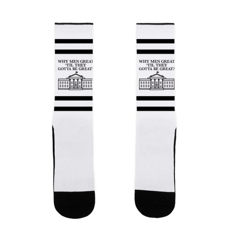 Why Men Great 'Til They Gotta Be Great? White House Sock