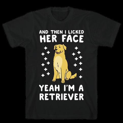 Then I licked her face, I'm a Retriever  Mens T-Shirt